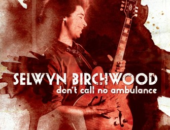"Elwood's Blues Breaker: Selwyn Birchwood ""Don't Call No Ambulance"""